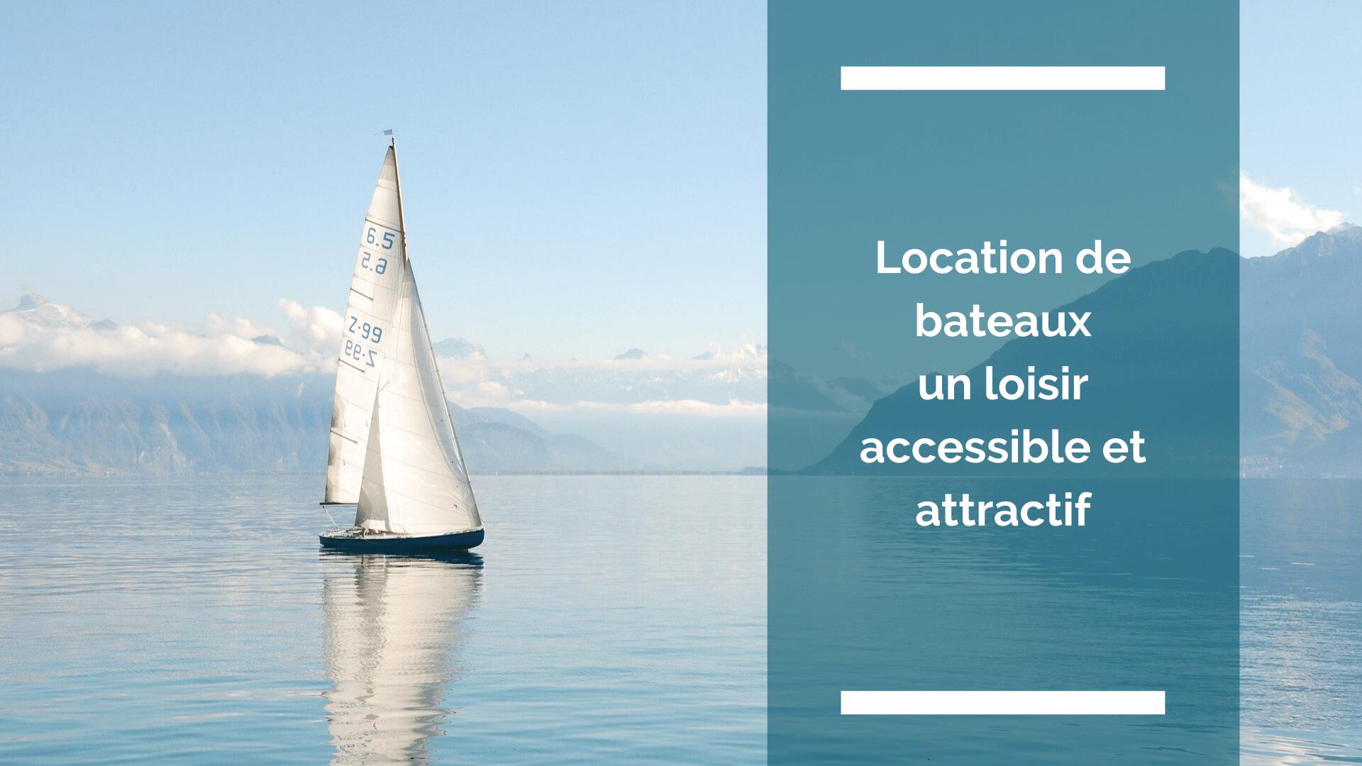 Visuel article : location de bateaux un loisir accessible et attractif
