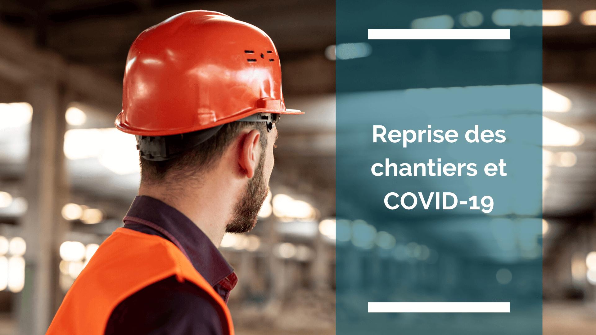 Reprise des chantiers et COVID-19 : il va falloir s'adapter