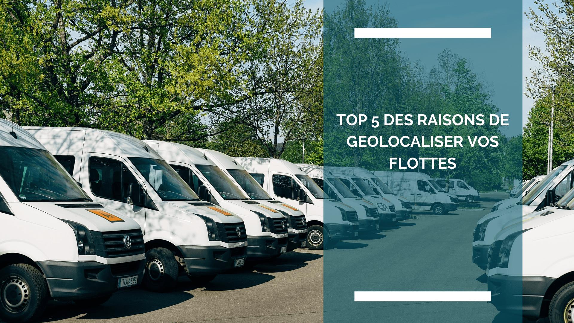 TOP 5 DES RAISONS DE GEOLOCALISER VOS FLOTTES